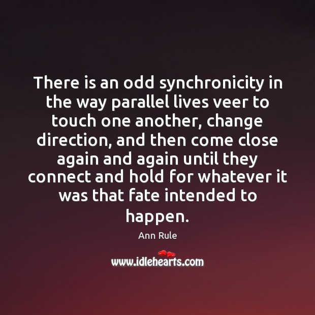 There is an odd synchronicity in the way parallel lives veer to Image