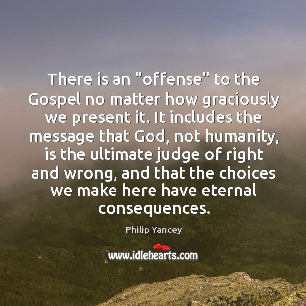 """Image, There is an """"offense"""" to the Gospel no matter how graciously we"""
