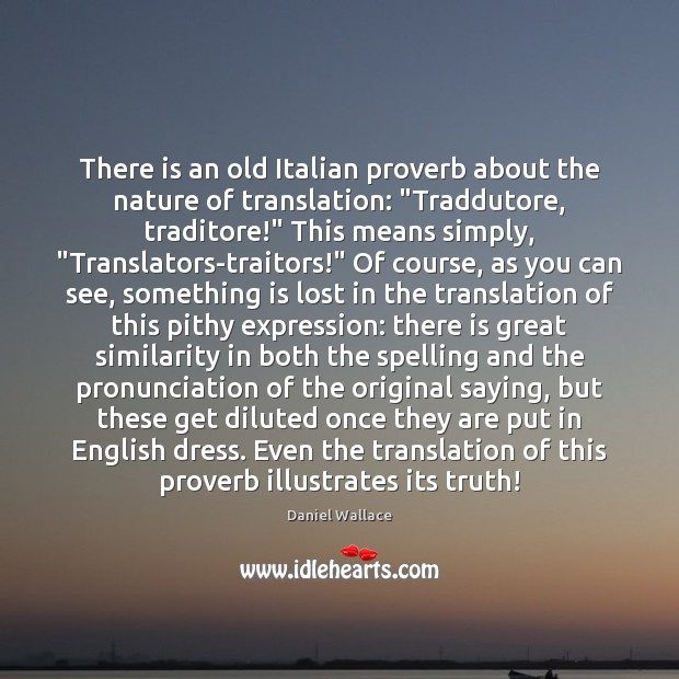 """There is an old Italian proverb about the nature of translation: """"Traddutore, Daniel Wallace Picture Quote"""