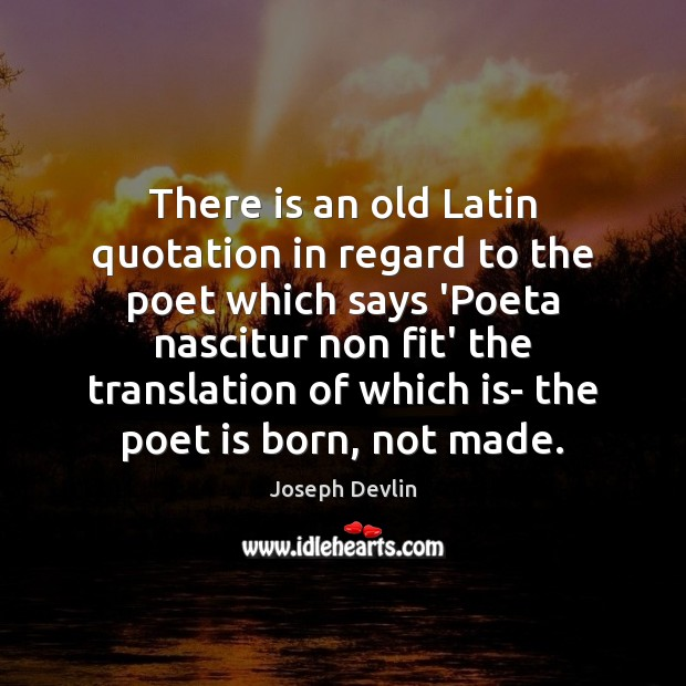 There is an old Latin quotation in regard to the poet which Image