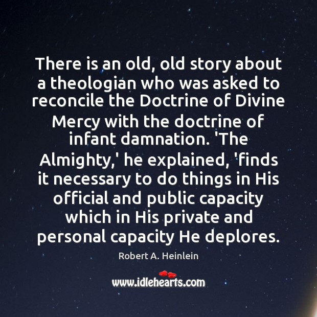 There is an old, old story about a theologian who was asked Robert A. Heinlein Picture Quote