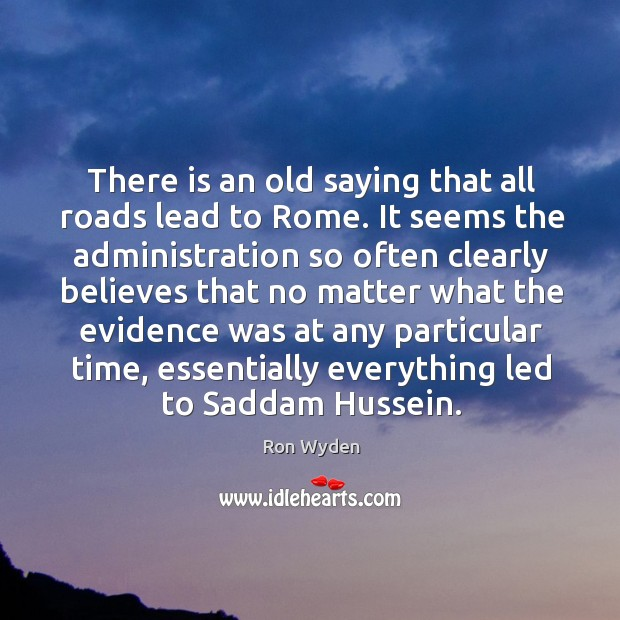 There is an old saying that all roads lead to rome. It seems the administration so Image