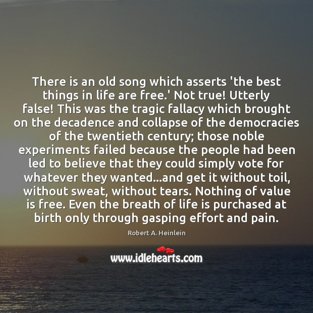 There is an old song which asserts 'the best things in life Robert A. Heinlein Picture Quote