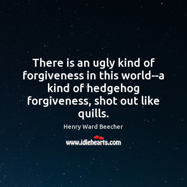 There is an ugly kind of forgiveness in this world–a kind of Henry Ward Beecher Picture Quote