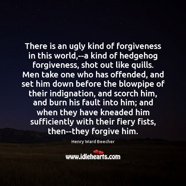 There is an ugly kind of forgiveness in this world,–a kind Image