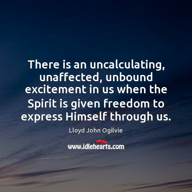 There is an uncalculating, unaffected, unbound excitement in us when the Spirit Image