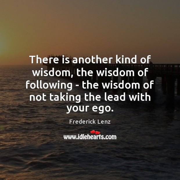 Image, There is another kind of wisdom, the wisdom of following – the