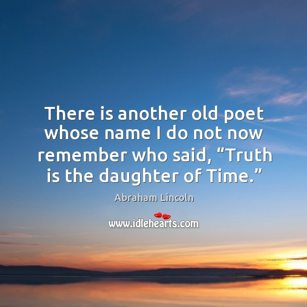 There is another old poet whose name I do not now remember who said Image