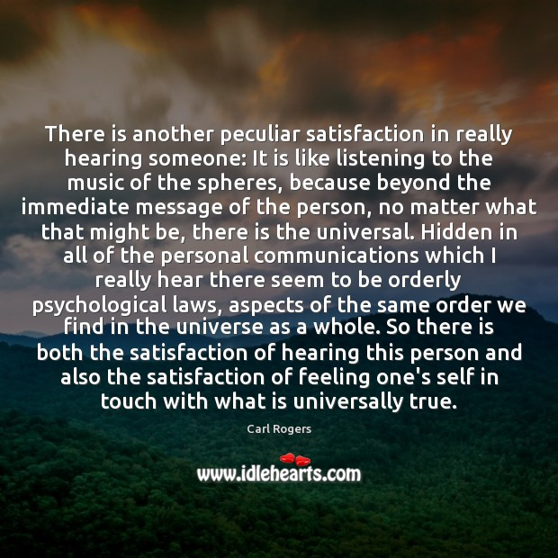 There is another peculiar satisfaction in really hearing someone: It is like Image