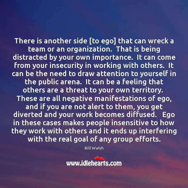 There is another side [to ego] that can wreck a team or Image
