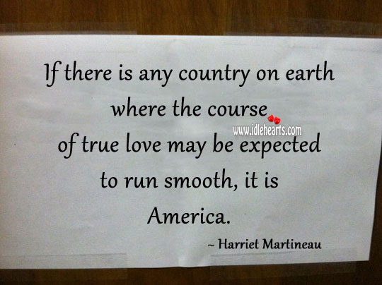 If there is any country on earth where the course of true love may be expected to run smooth, it is america. Earth Quotes Image