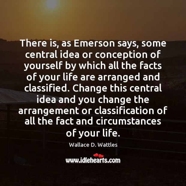 Image, There is, as Emerson says, some central idea or conception of yourself