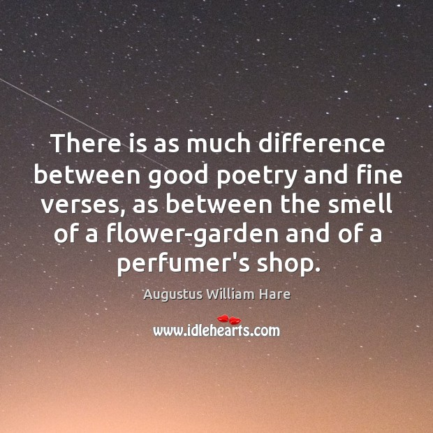 There is as much difference between good poetry and fine verses, as Image