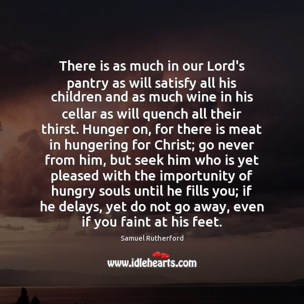 There is as much in our Lord's pantry as will satisfy all Image