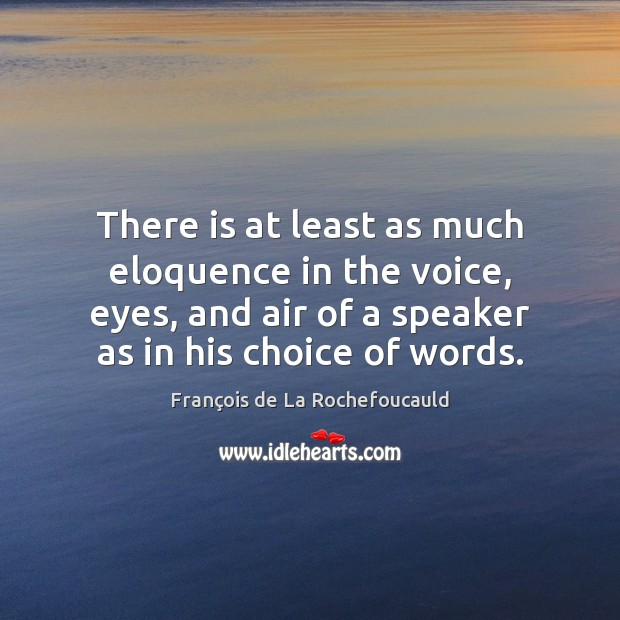 There is at least as much eloquence in the voice, eyes, and Image