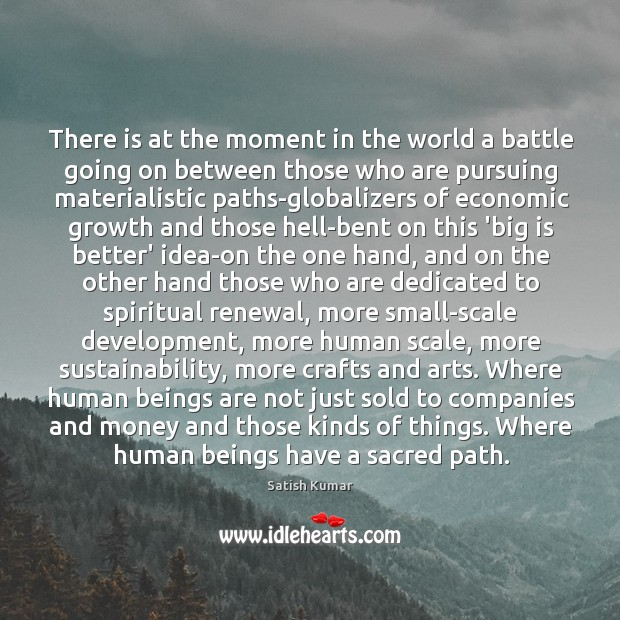 There is at the moment in the world a battle going on Satish Kumar Picture Quote