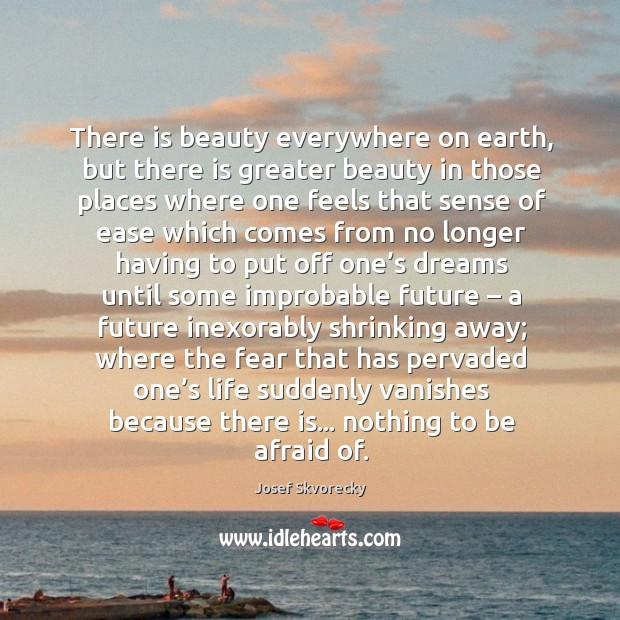 Image, There is beauty everywhere on earth, but there is greater beauty in