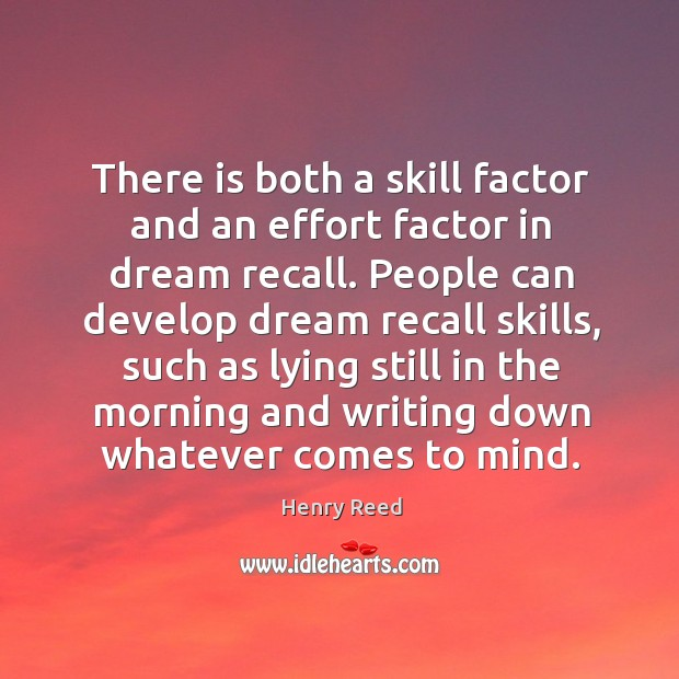 There is both a skill factor and an effort factor in dream recall. Henry Reed Picture Quote