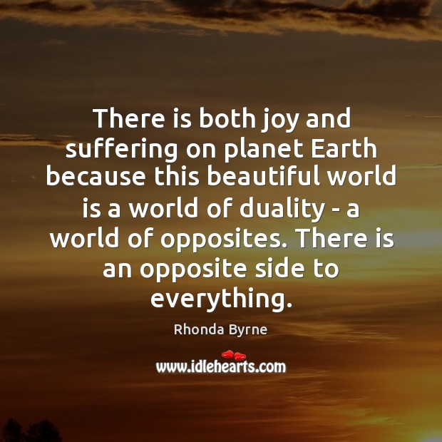 There is both joy and suffering on planet Earth because this beautiful Rhonda Byrne Picture Quote