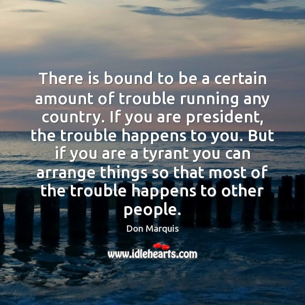 There is bound to be a certain amount of trouble running any Don Marquis Picture Quote