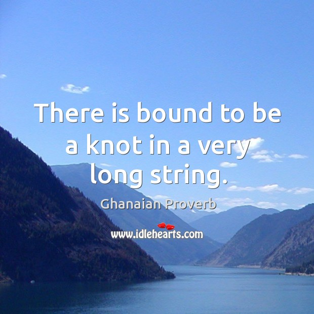 There is bound to be a knot in a very long string. Ghanaian Proverbs Image