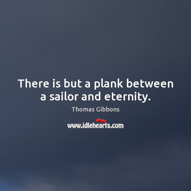 There is but a plank between a sailor and eternity. Image
