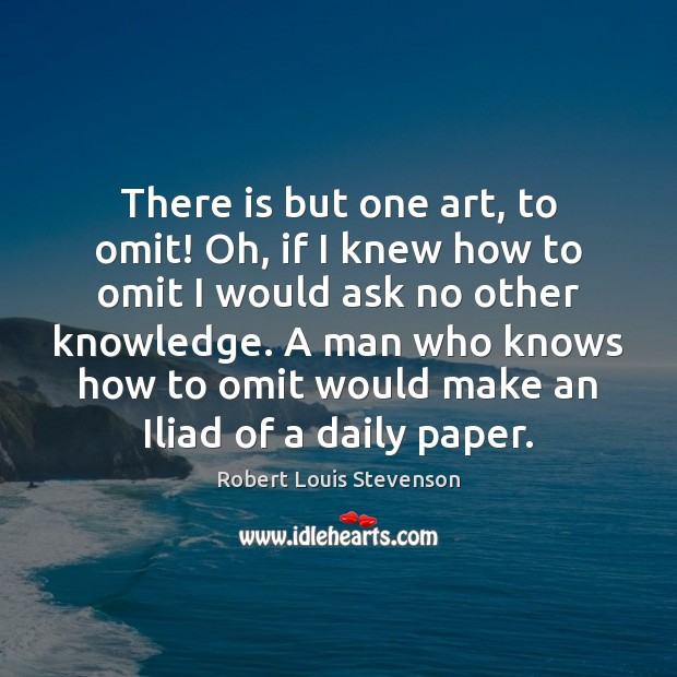 There is but one art, to omit! Oh, if I knew how Robert Louis Stevenson Picture Quote