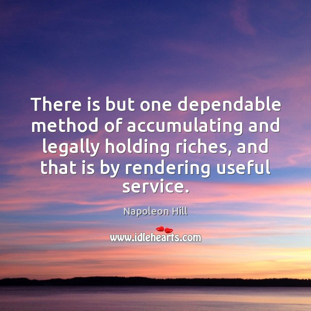 There is but one dependable method of accumulating and legally holding riches, Image