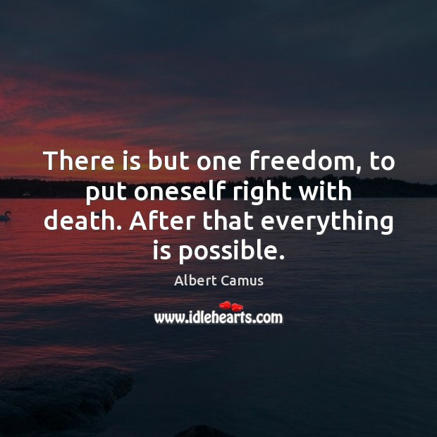 There is but one freedom, to put oneself right with death. After Albert Camus Picture Quote