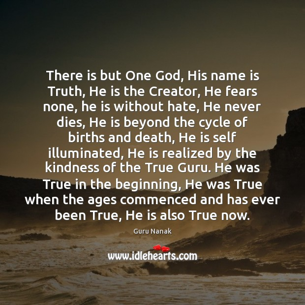 There is but One God, His name is Truth, He is the Image