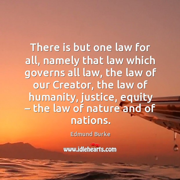 Image, There is but one law for all, namely that law which governs all law