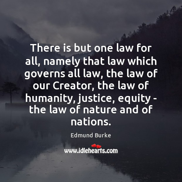 Image, There is but one law for all, namely that law which governs