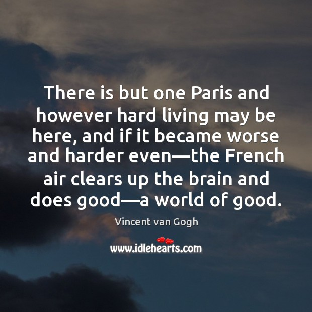 There is but one Paris and however hard living may be here, Image