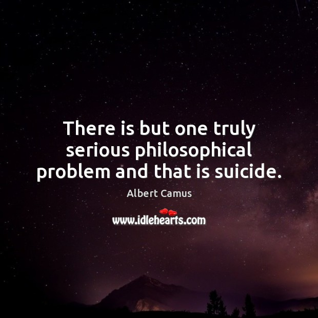 Image, There is but one truly serious philosophical problem and that is suicide.