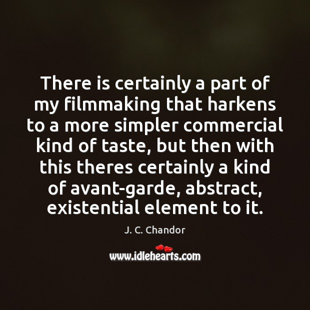 Image, There is certainly a part of my filmmaking that harkens to a