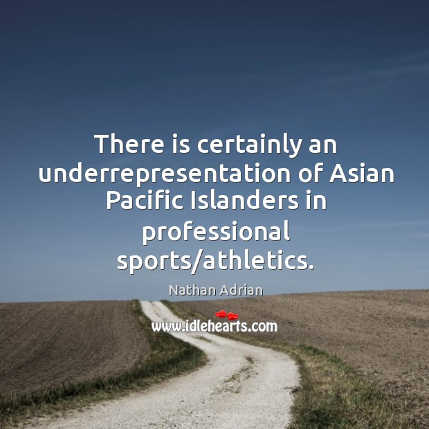 There is certainly an underrepresentation of Asian Pacific Islanders in professional sports/ Image