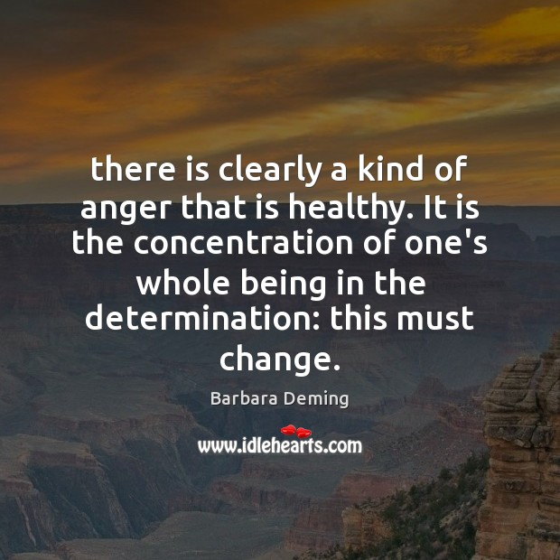 There is clearly a kind of anger that is healthy. It is Determination Quotes Image