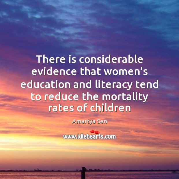 There is considerable evidence that women's education and literacy tend to reduce Image