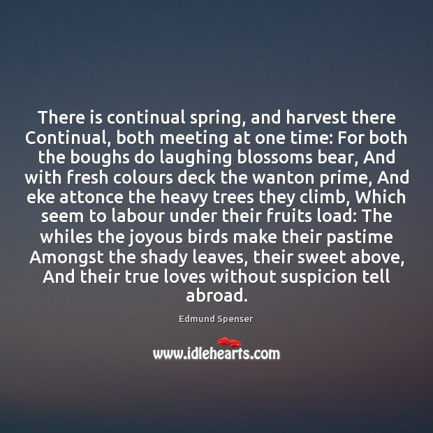 There is continual spring, and harvest there Continual, both meeting at one Edmund Spenser Picture Quote