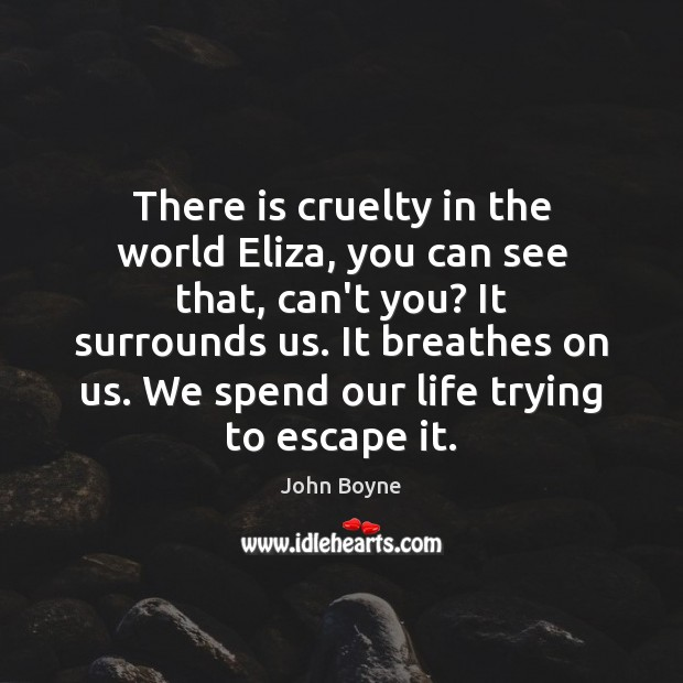 There is cruelty in the world Eliza, you can see that, can't Image