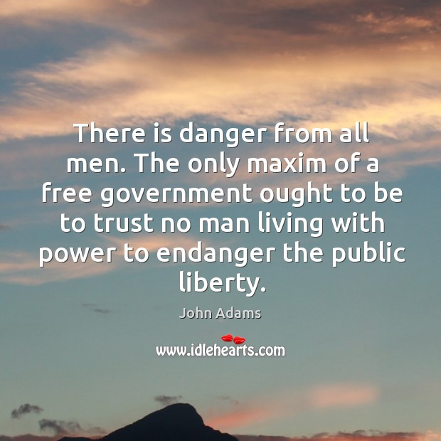 Image, There is danger from all men. The only maxim of a free government ought to be to trust
