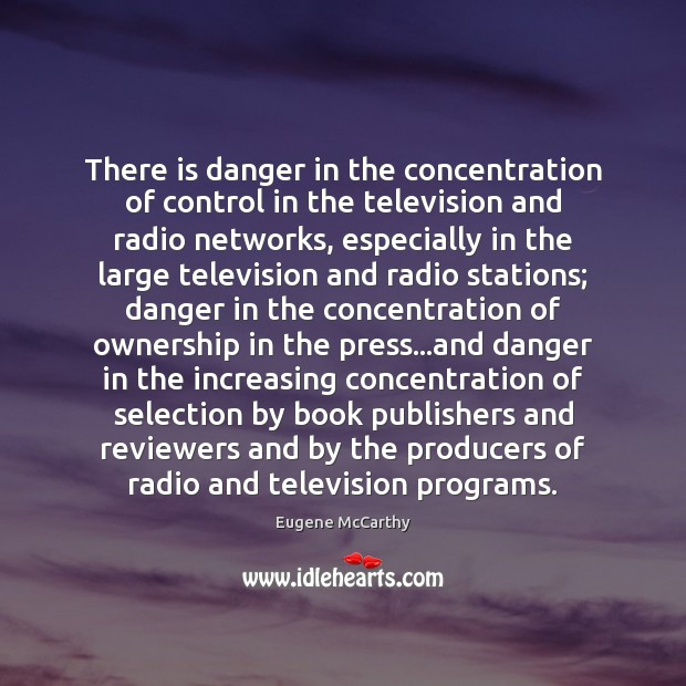 There is danger in the concentration of control in the television and Image