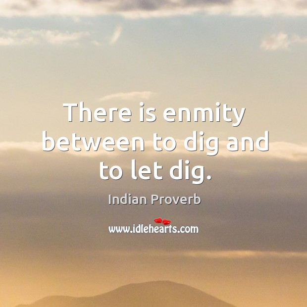 Image about There is enmity between to dig and to let dig.