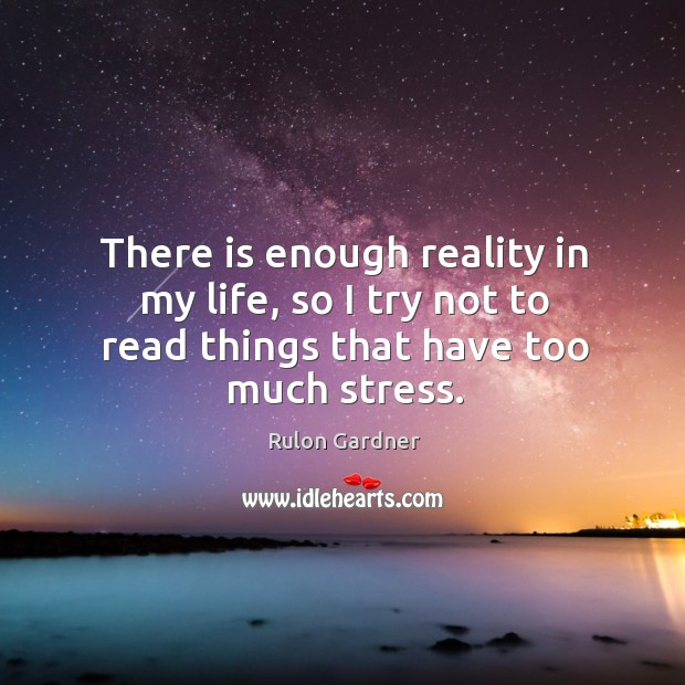 There is enough reality in my life, so I try not to read things that have too much stress. Image