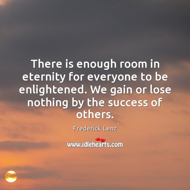 There is enough room in eternity for everyone to be enlightened. We Image