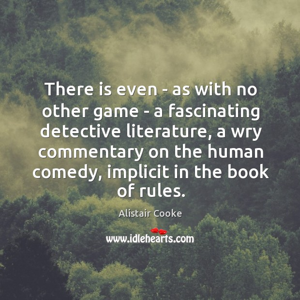 There is even – as with no other game – a fascinating Alistair Cooke Picture Quote