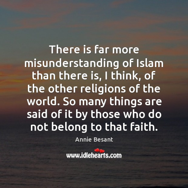 Image, There is far more misunderstanding of Islam than there is, I think,