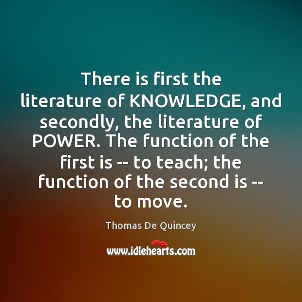 There is first the literature of KNOWLEDGE, and secondly, the literature of Image