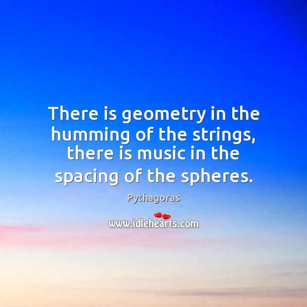 There is geometry in the humming of the strings, there is music Image