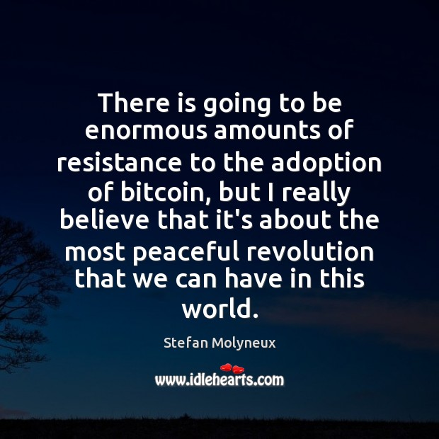 There is going to be enormous amounts of resistance to the adoption Image